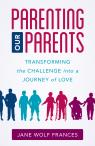 link and cover image for the book Parenting Our Parents: Transforming the Challenge into a Journey of Love