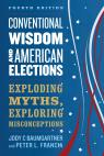 link and cover image for the book Conventional Wisdom and American Elections: Exploding Myths, Exploring Misconceptions, Fourth Edition