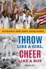 link and cover image for the book Throw Like a Girl, Cheer Like a Boy: The Evolution of Gender, Identity, and Race in Sports