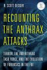 link and cover image for the book Recounting the Anthrax Attacks: Terror, the Amerithrax Task Force, and the Evolution of Forensics in the FBI