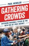 link and cover image for the book Gathering Crowds: Catching Baseball Fever in the New Era of Free Agency