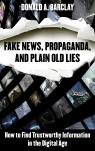 link and cover image for the book Fake News, Propaganda, and Plain Old Lies: How to Find Trustworthy Information in the Digital Age