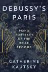 link and cover image for the book Debussy's Paris: Piano Portraits of the Belle Époque