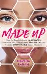 link and cover image for the book Made Up: How the Beauty Industry Manipulates Consumers, Preys on Women's Insecurities, and Promotes Unattainable Beauty Standards