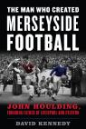 link and cover image for the book The Man Who Created Merseyside Football: John Houlding, Founding Father of Liverpool and Everton