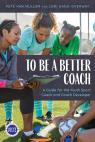 link and cover image for the book To Be a Better Coach: A Guide for the Youth Sport Coach and Coach Developer
