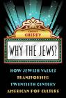 link and cover image for the book Why the Jews?: How Jewish Values Transformed Twentieth Century American Pop Culture