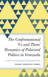 link and cover image for the book The Confrontational 'Us and Them' Dynamics of Polarised Politics in Venezuela: A Post-Structuralist Examination