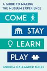 link and cover image for the book Come, Stay, Learn, Play: A Guide to Making the Museum Experience