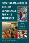 link and cover image for the book Creating Meaningful Museum Experiences for K–12 Audiences: How to Connect with Teachers and Engage Students