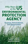 link and cover image for the book Fifty Years at the US Environmental Protection Agency: Progress, Retrenchment, and Opportunities