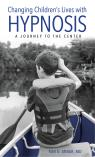 link and cover image for the book Changing Children's Lives with Hypnosis: A Journey to the Center