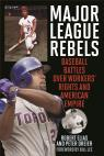 link and cover image for the book Major League Rebels: Baseball Battles over Workers' Rights and American Empire