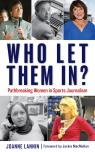 link and cover image for the book Who Let Them In?: Pathbreaking Women in Sports Journalism