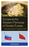 link and cover image for the book Europe as the Western Peninsula of Greater Eurasia: Geoeconomic Regions in a Multipolar World