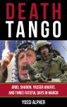 link and cover image for the book Death Tango: Ariel Sharon, Yasser Arafat, and Three Fateful Days in March