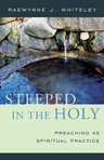link and cover image for the book Steeped in the Holy: Preaching as Spiritual Practice