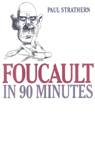 link and cover image for the book Foucault in 90 Minutes: Philosophers in 90 Minutes