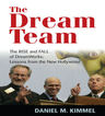 link and cover image for the book The Dream Team: The Rise and Fall of DreamWorks and the Lessons of Hollywood