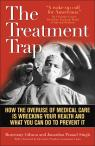 link and cover image for the book The Treatment Trap: How the Overuse of Medical Care is Wrecking Your Health and What You Can Do to Prevent It