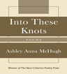link and cover image for the book Into These Knots: Winner of the New Criterion Poetry Prize
