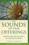 link and cover image for the book The Sounds of Our Offerings: Achieving Excellence in Church Music