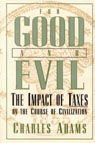 link and cover image for the book For Good and Evil: The Impact of Taxes on the Course of Civilization