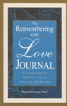 link and cover image for the book The Remembering With Love Journal: A Companion the First Year of Grieving and Beyond