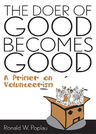 link and cover image for the book The Doer of Good Becomes Good: A Primer on Volunteerism
