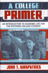 link and cover image for the book A College Primer: An Introduction to Academic Life for the Entering College Student