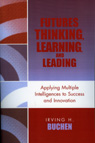 link and cover image for the book Futures Thinking, Learning, and Leading: Applying Multiple Intelligences to Success and Innovation