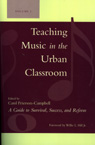 link and cover image for the book Teaching Music in the Urban Classroom: A Guide to Survival, Success, and Reform, Volume 1