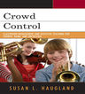 link and cover image for the book Crowd Control: Classroom Management and Effective Teaching for Chorus, Band, and Orchestra