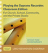 link and cover image for the book Playing the Soprano Recorder: For Church, School, Community, and the Private Studio (Without Piano Accompaniments), Classroom Edition