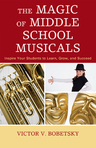 link and cover image for the book The Magic of Middle School Musicals: Inspire Your Students to Learn, Grow, and Succeed