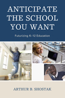 link and cover image for the book Anticipate the School You Want: Futurizing K-12 Education