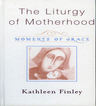 link and cover image for the book The Liturgy of Motherhood: Moments of Grace