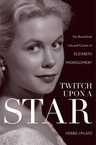 link and cover image for the book Twitch Upon a Star: The Bewitched Life and Career of Elizabeth Montgomery