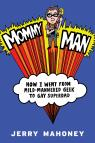 link and cover image for the book Mommy Man: How I Went from Mild-Mannered Geek to Gay Superdad