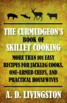 link and cover image for the book Curmudgeon's Book of Skillet Cooking: More Than 101 Easy Recipes For Jackleg Cooks, One-Armed Chefs, And Practical Housewives