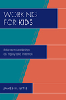 link and cover image for the book Working for Kids: Educational Leadership as Inquiry and Invention