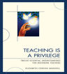 link and cover image for the book Teaching Is a Privilege: Twelve Essential Understandings for Beginning Teachers