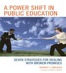 link and cover image for the book A Power Shift in Public Education: Seven Strategies for Dealing with Broken Promises