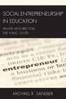 link and cover image for the book Social Entrepreneurship in Education: Private Ventures for the Public Good