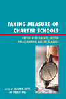 link and cover image for the book Taking Measure of Charter Schools: Better Assessments, Better Policymaking, Better Schools