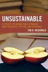 link and cover image for the book UNSUSTAINABLE: A Strategy for Making Public Schooling More Productive, Effective, and Affordable