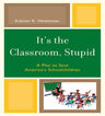 link and cover image for the book It's the Classroom, Stupid: A Plan to Save America's Schoolchildren