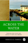 link and cover image for the book Across the Water: Teaching Irish Music and Dance at Home and Abroad