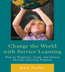 link and cover image for the book Change the World with Service Learning: How to Create, Lead, and Assess Service Learning Projects
