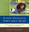 link and cover image for the book If You Teach It, They Will Read: Literature's Life Lessons for Today's Students